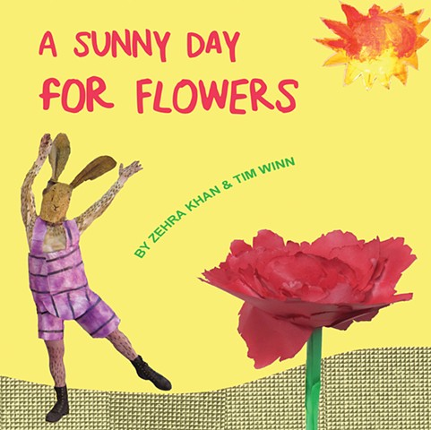 A Sunny Day for Flowers is an illustrated children's book is about flowers and their funny and often furry friends by Zehra Khan and Tim Winn.  Published by Soberscove Press; Chicago, IL.  2014