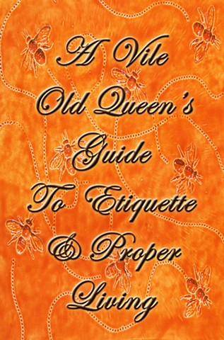 A Vile Old Queen's Guide To Etiquette And Proper Living