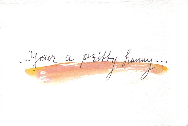 'your a pritty hunny'