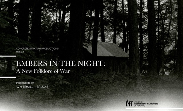 ///// 'EMBERS IN THE NIGHT: A New Folklore of War'  Produced by WHITEHALL + BRUCKE 16mm (currently in post-production)