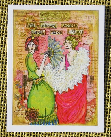 Well behaved Women Rarely make History! Blank Art card