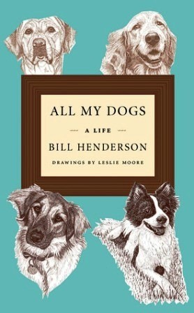 All My Dogs: A Life by Bill Henderson  David R. Godine
