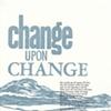 Change Upon Change