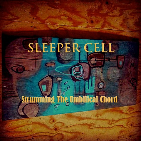 'Strumming The Umbilical Chord' Album Cover for the Tacoma Band Sleeper Cell Front Cover
