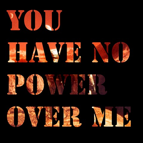 You Have No Power Over Me