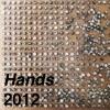 Hands, 2012
