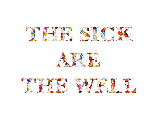 THE SICK ARE THE WELL