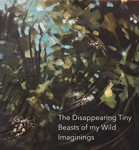 The Disappearing Tiny Beasts of My Wild Imagining