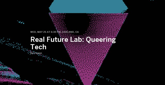 WEDNESDAY, MAY 25, 2016 - REAL FUTURE LAB: QUEERING TECH
