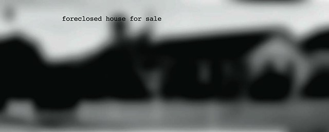 foreclosed house .....