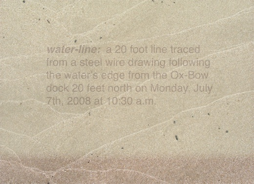 WATER-LINE: a 20 foot line traced from a steel wire drawing following the waters edge from the Oxbow dock 20 feet north on Monday, July 7th, 2008 at 10:30am