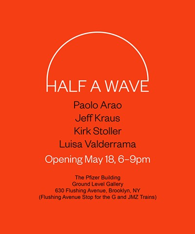 I am curating 'Half a Wave' at the Pfizer Building in Brooklyn, NY.