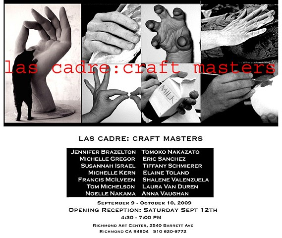 Las Cadre: Craft Masters The Richmond Art Center Richmond, CA