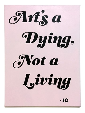 Art's a dying, not a living