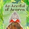 An Armful of Acorns