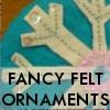 FANCY FELT ORNAMENTS