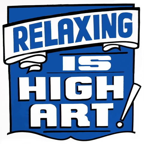Relaxing is High Art