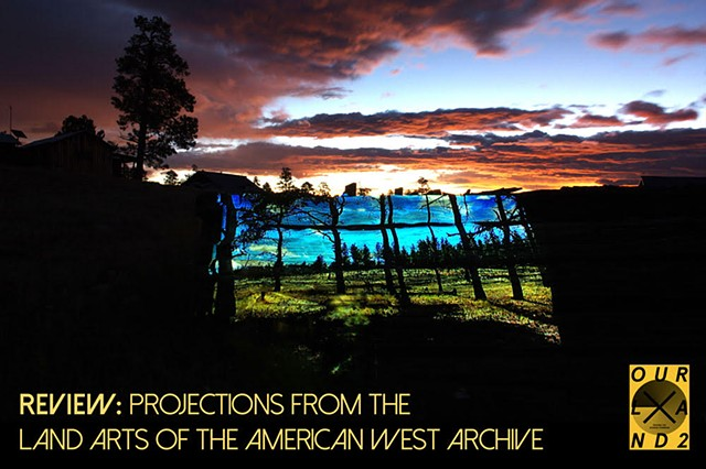 reVIEW: Projections from the Land Arts of the American West Archive