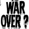 WAR OVER?