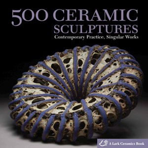 500 Ceramic Sculptures: Contemporary Practice, Singular Works (500 Series) Paperback – May 5, 2009 by Lark Books