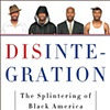DisIntegration: The Splintering of Black america