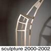Sculpture, 2000 - 2002